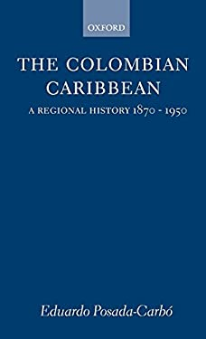 The Colombian Caribbean: A Regional History, 1870-1950 9780198206286