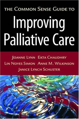 The Common Sense Guide to Improving Palliative Care 9780195310412