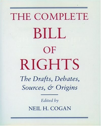 The Complete Bill of Rights: The Drafts, Debates, Sources, and Origins 9780195103229