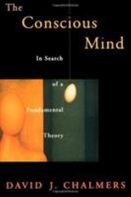 The Conscious Mind: In Search of a Fundamental Theory 9780195105537