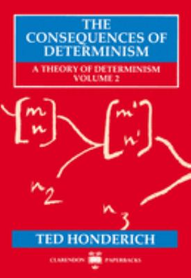 The Consequences of Determinism: A Theory of Determinism, Volume 2 9780198242833