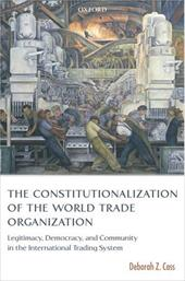 The Constitutionalization of the World Trade Organization: Legitimacy, Democracy, and Community in the International Trading Syste