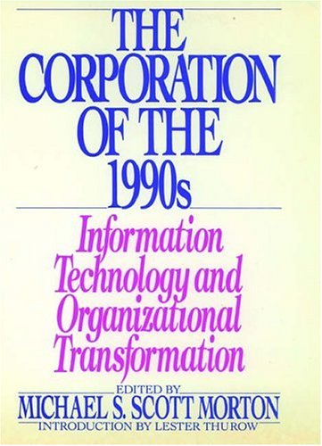 Corporation of the 1990s : Information Technology and Organizational Transformation
