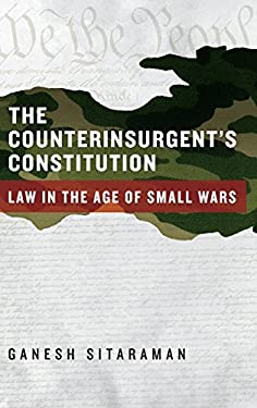 The Counterinsurgent's Constitution: Law in the Age of Small Wars 9780199930319