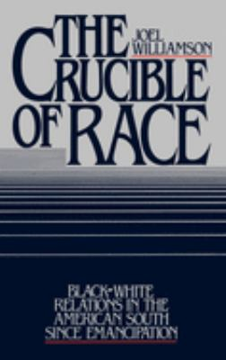 The Crucible of Race: Black-White Relations in the American South Since Emancipation 9780195033823