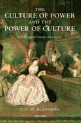 The Culture of Power and the Power of Culture: Old Regime Europe 1660-1789 9780199265619
