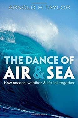 The Dance of Air and Sea: How Oceans, Weather, and Life Link Together 9780199565597