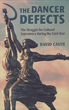 The Dancer Defects: The Struggle for Cultural Supremacy During the Cold War 9780199249084