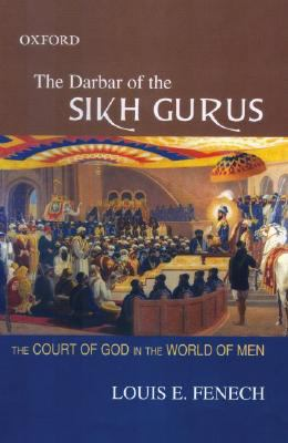 The Darbar of the Sikh Gurus: The Court of God in the World of Men 9780195694239