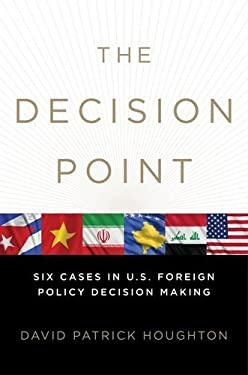The Decision Point: Six Cases in U.S. Foreign Policy Decision Making 9780199743520