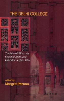 The Delhi College: Traditional Elites, the Colonial State, and Education Before 1857 9780195677232