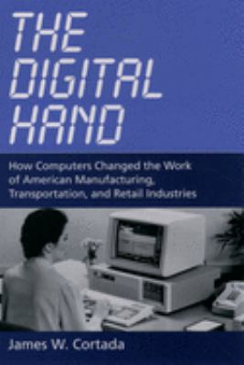 The Digital Hand: How Computers Changed the Work of American Manufacturing, Transportation, and Retail Industries 9780195165883