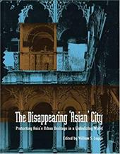 The Disappearing 'Asian' City: Protecting Asia's Urban Heritage in a Globalizing World