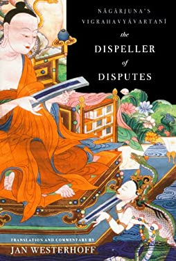 The Dispeller of Disputes the Dispeller of Disputes: Nagarjuna's Vigrahavyavartani Nagarjuna's Vigrahavyavartani 9780199732708