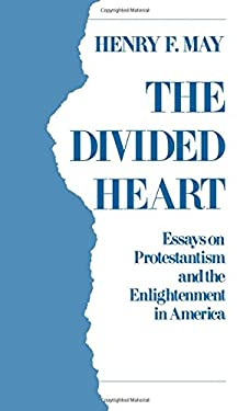 The Divided Heart: Essays on Protestantism and the Enlightenment in America 9780195058994