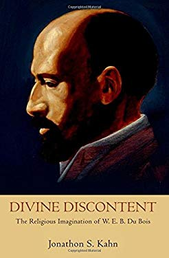 Divine Discontent: The Religious Imagination of W. E. B. Du Bois 9780195307894