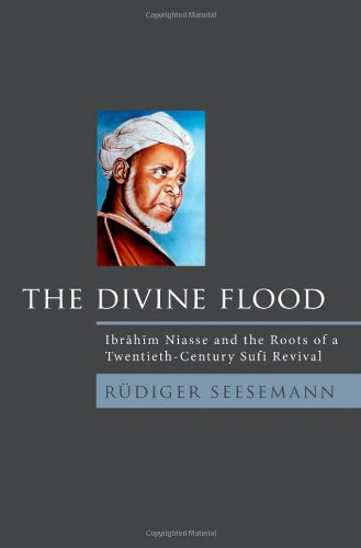 The Divine Flood: Ibrahim Niasse and the Roots of a Twentieth-Century Sufi Revival 9780195384321