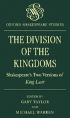The Division of the Kingdoms: Shakespeare's Two Versions of King Lear 9780198129509