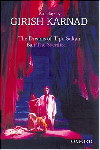 The Dreams of Tipu Sultan and Bali: The Sacrifice: Two Plays by Girish Karnad 9780195664768