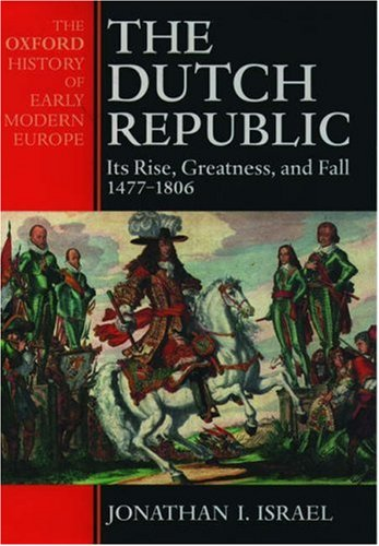 The Dutch Republic: Its Rise, Greatness, and Fall 1477-1806 9780198207344