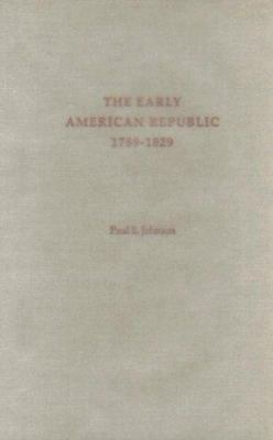 The Early American Republic: 1798-1829 9780195154221