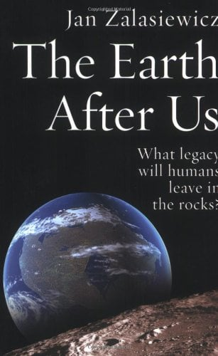 The Earth After Us: What Legacy Will Humans Leave in the Rocks? 9780199214983