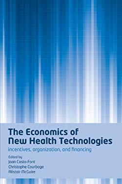 The Economics of New Health Technologies: Incentives, Organization, and Financing 9780199550685