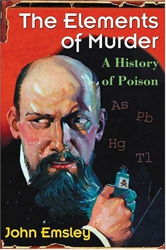 The Elements of Murder: A History of Poison 9780192805997