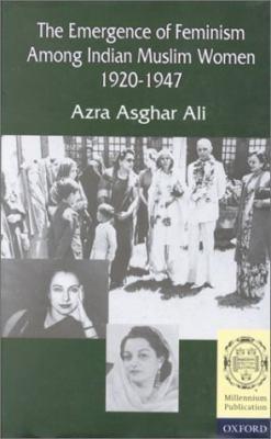 The Emergence of Feminism Among Indian Muslim Women 1920-1947 9780195791525