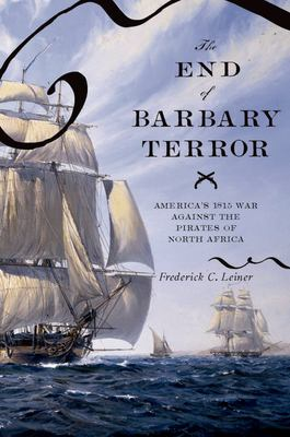 The End of Barbary Terror: America's 1815 War Against the Pirates of North Africa 9780195189940