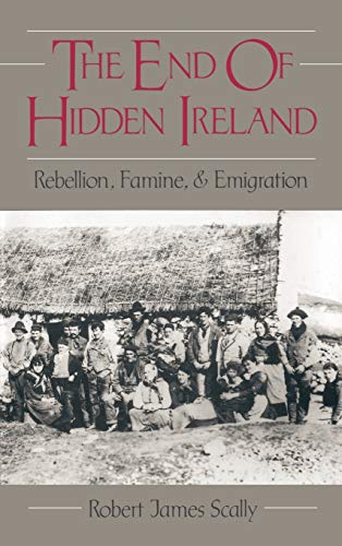 The End of Hidden Ireland: Rebellion, Famine, and Emigration 9780195055825