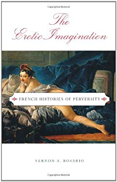 The Erotic Imagination: French Histories of Perversity 9780195104837