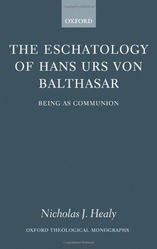The Eschatology of Hans Urs Von Balthasar: Being as Communion 9780199278367