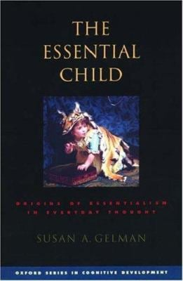 The Essential Child: Origins of Essentialism in Everyday Thought 9780195154061