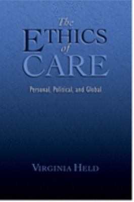 The Ethics of Care: Personal, Political, and Global 9780195180992