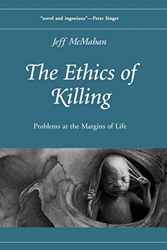 The Ethics of Killing: Problems at the Margins of Life 9780195169829