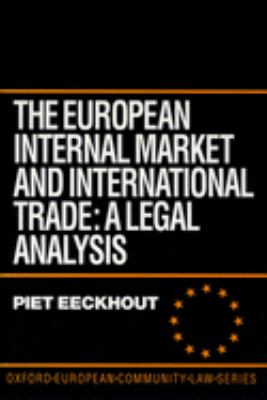 The European Internal Market and International Trade: A Legal Analysis 9780198259039
