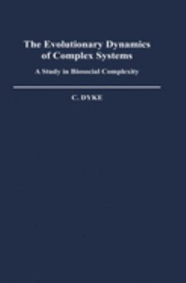 The Evolutionary Dynamics of Complex Systems: A Study in Biosocial Complexity 9780195051766