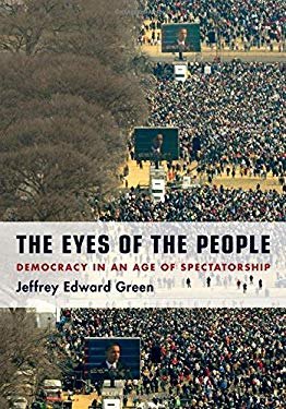 The Eyes of the People: Democracy in an Age of Spectatorship 9780195372649
