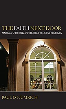 The Faith Next Door: American Christians and Their New Religious Neighbors 9780195386219