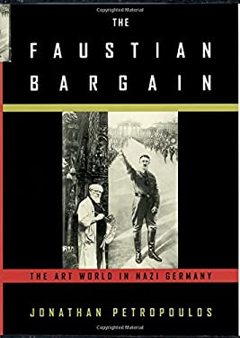 The Faustian Bargain: The Art World in Nazi Germany 9780195129649