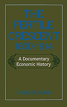 The Fertile Crescent, 1800-1914: A Documentary Economic History 9780195049510