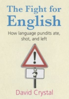 The Fight for English: How Language Pundits Ate, Shot, and Left 9780199207640