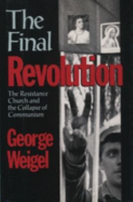 The Final Revolution: The Resistance Church and the Collapse of Communism 9780195071603