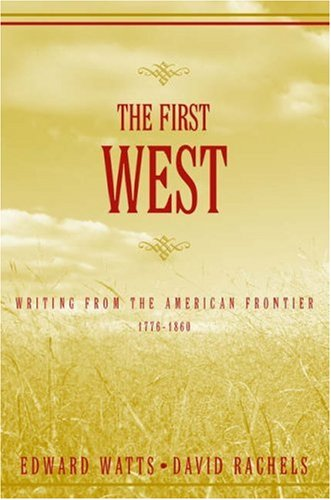 The First West: Writing from the American Frontier 1776-1860 9780195141337
