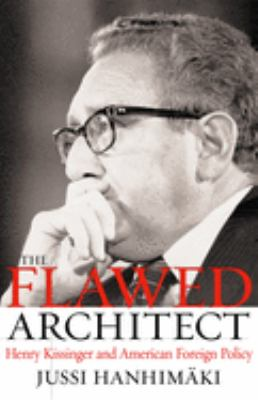 Flawed Architect : Henry Kissinger and American Foreign Policy