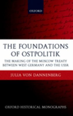 The Foundations of Ostpolitik: The Making of the Moscow Treaty Between West Germany and the USSR 9780199228195