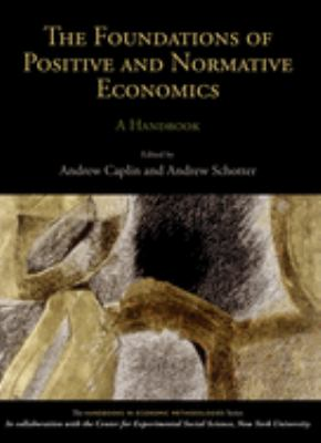 The Foundations of Positive and Normative Economics: A Handbook 9780195328318