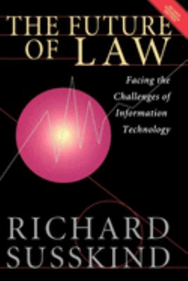 The Future of Law: Facing the Challenges of Information Technology 9780198764960