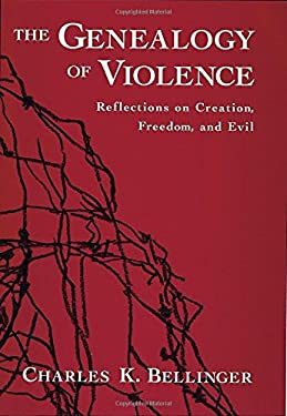 The Genealogy of Violence: Reflections on Creation, Freedom, and Evil 9780195134988